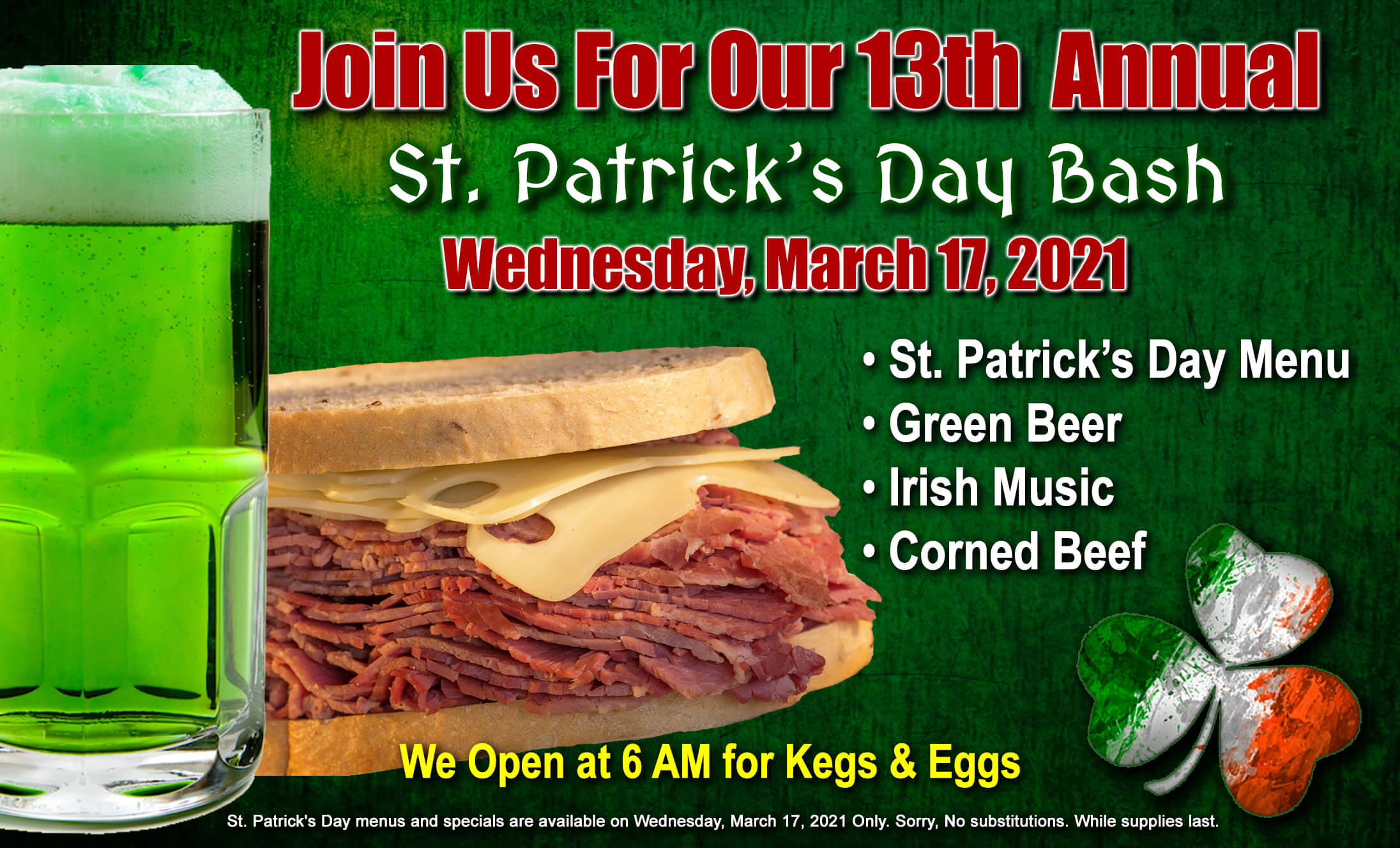 Join Us for our annual St Patrick's Day Bash, Wednesday March 17th.  We open at 6am for Kegs and Eggs.